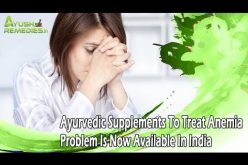 Ayurvedic Supplements To Treat Anemia Problem Is Now Available In India